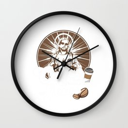All I Need Is Coffee and a Whole Lot of Jesus Wall Clock