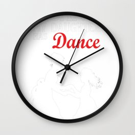 Sorry-I-Can't-My-Daughter-Has-Dance-T-Shirt Wall Clock