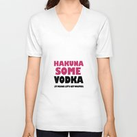 hakuna V-neck T-shirts featuring Hakuna Some Vodka. It means get wasted. by Poppo Inc.