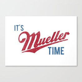 IT'S MUELLER TIME Investigate Impeach Anti-Trump Canvas Print