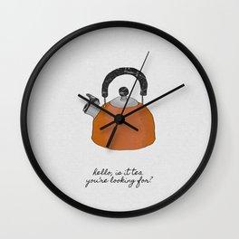 Hello, Is It Tea Wall Clock