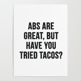 Abs are great, but have you tried tacos? (Black Text) Poster