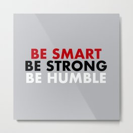 Be smart be strong be humble Metal Print