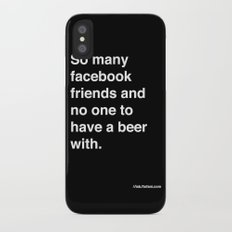 so many facebook friends and no one to have a beer with Slim Case iPhone X