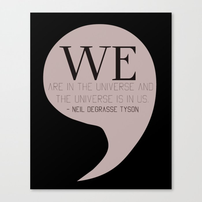 We are in the universe, and the universe is in us Canvas Print