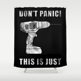 Don't Panic Don't Panic This Is Just A Drill  Perfect for every handyman Shower Curtain