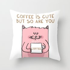 Coffee is cute but so are you Throw Pillow