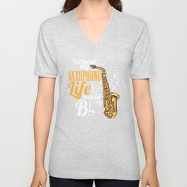 Without My Saxophone Life Would B (flat) Unisex V-Neck