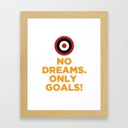 No DREAMS.Only GOALS! Framed Art Print