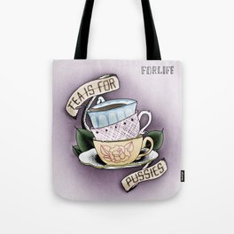 Tea is for Pussies Tote Bag