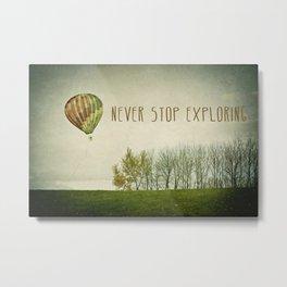 Never Stop Exploring ( Air Balloon) Metal Print