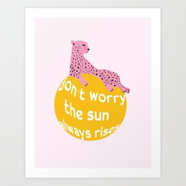 Leopard, don't worry the sun always rises - motivated type Art Print