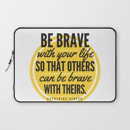 BE BRAVE with your life Laptop Sleeve