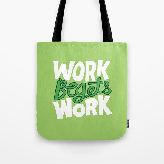 Work Begets Work. Tote Bag