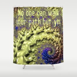 No one can walk your path but you Shower Curtain