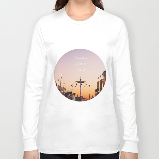 Dream it.Wish it. Do it Long Sleeve T-shirt