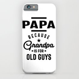 Mens Papa Because Grandpa is For Old Guys iPhone Case