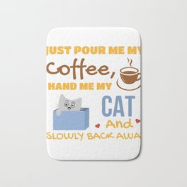 Just Pour Me My Coffee, Hand Me My, Cat And Slowly Back Away Bath Mat