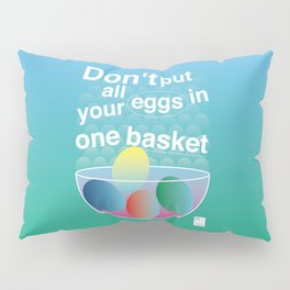 Don't put all your eggs in one basket Pillow Sham