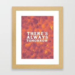 There's Always Tomorrow Framed Art Print