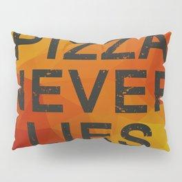PIZZA NEVER LIES Pillow Sham