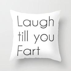 Laugh till you Fart Throw Pillow