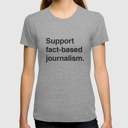 Support fact-based journalism. (Black text) T-shirt