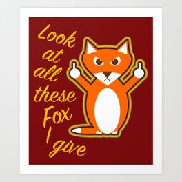 Look at all these Fox I give Art Print