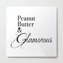 PB & Glamorous Metal Print