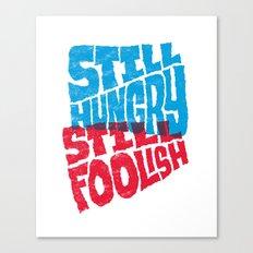 Still Hungry, Still Foolish Canvas Print
