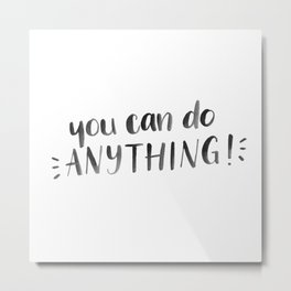 You Can Do Anything Metal Print