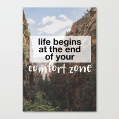 Life begins at the end of your comfort zone. Canvas Print
