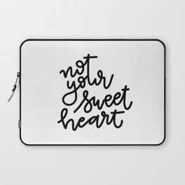 not your sweetheart Laptop Sleeve