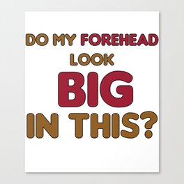 Biggest and Shiniest Forehead Tshirt design Do my forehead look big Canvas Print