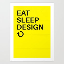 Eat Sleep Design Repeat Art Print
