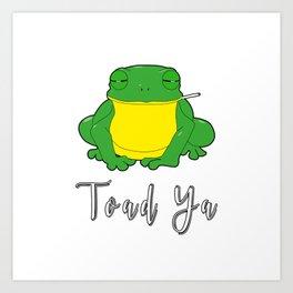 Toad Ya Funny Toad Frog Amphibian Biologist Medical Student Art Print