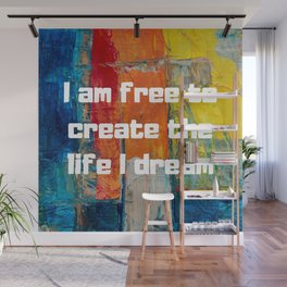 I am free to create the life I dream   Soy libre de crear la vida que sueño Wall Mural