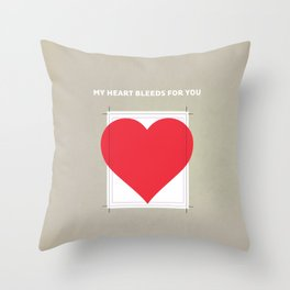 My Heart bleeds for you Throw Pillow