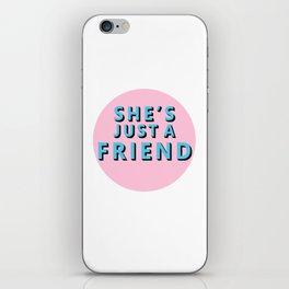 She's Just a Friends iPhone Skin
