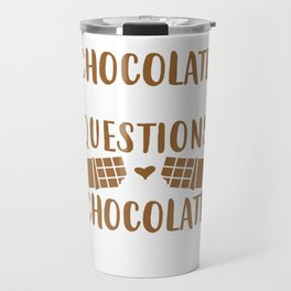 Chocolate Doesn't Ask Questions Chocolate Understands Travel Mug