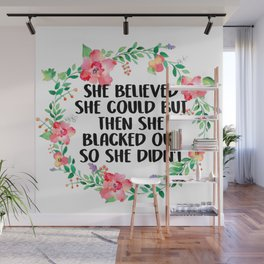 She Believed She Could But Then She Blacked Out Wall Mural