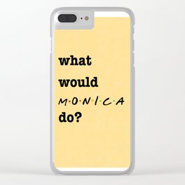 What Would MONICA Do? (1 of 7) - Watercolor Clear iPhone Case