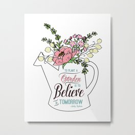 To Plant a Garden is to Believe in Tomorrow Quote Metal Print