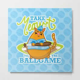 Take Meowt to the ball game!  Metal Print