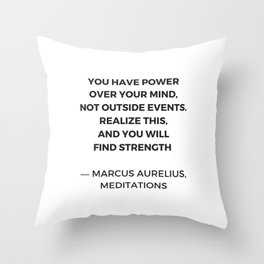 Stoic Inspiration Quotes - Marcus Aurelius Meditations - You have power over your mind not outside e Throw Pillow