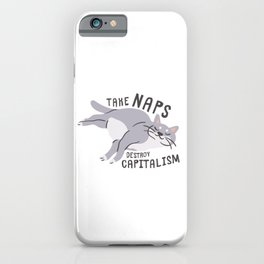 Take Naps Destroy Capitalism - Anti-Capitalist Cat iPhone Case