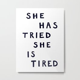 She has tried, she is tired (B&W) Metal Print