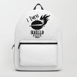 I Turn Grills On Funny Barbecue BBQ Backpack