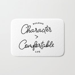 Character is Greater than Comfort Motivational Quote Bath Mat