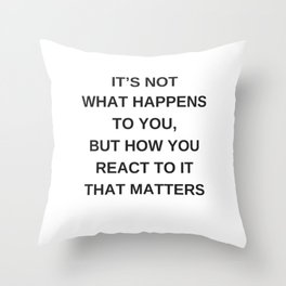 Stoic Wisdom Quotes - It is not what happens to you but how you react to it that matters Throw Pillow